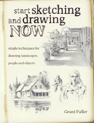 Start Sketching And Drawing Now : Simple Techniques For Drawing Landscapes, People And Objects