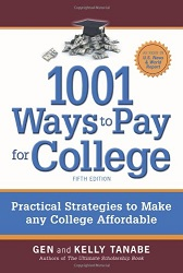 1001 Ways to Pay for College : Practical Strategies to Make Any College Affordable (5th Edition)